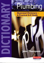 Plumbing Illustrated Dictionary : A Practical A-Z Guide