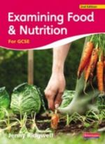Examining Food and Nutrition for GCSE - Jenny Ridgwell