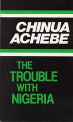 The Trouble with Nigeria : Heinemann African Writers Series - Chinua Achebe
