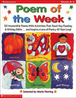 Poem of the Week : 50 Irresistible Poems with Activities That Teach Key Reading & Writing Skills . . . and Inspire a Love of Poetry All Y - Maria Fleming
