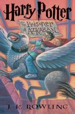 Harry Potter and the Prisoner of Azkaban : Harry Potter - J. K. Rowling