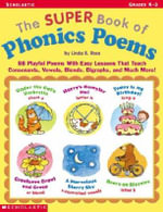 The Super Book of Phonics Poems : 88 Playful Poems with Easy Lessons That Teach Consonants, Vowels, Blends, Digraphs, and Much More! - Linda Ross