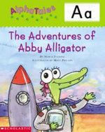 Alphatales (Letter A: The Adventures of Abby the Alligator) : A Series of 26 Irresistible Animal Storybooks That Build Phonemic Awareness & Teach Each Letter of the Alphabet - Maria Fleming