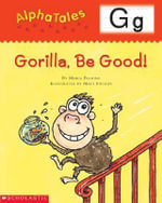 Alphatales (Letter G: Gorilla, Be Good!) : A Series of 26 Irresistible Animal Storybooks That Build Phonemic Awareness & Teach Each Letter of the Alphabet - Maria Fleming