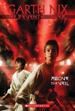 Above the Veil : The Seventh Tower 4 :  #4 Above The Veil - Garth Nix