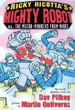 Mighty Robot vs. the Mecha-Monkeys from Mars : Ricky Ricotta's Mighty Robot Series : Book 4 - Dav Pilkey
