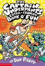 The Captain Underpants Extra-Crunchy Book O' Fun : Captain Underpants - Dav Pilkey