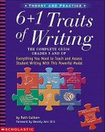 6 + 1 Traits of Writing : The Complete Guide Grades 3 and Up - Ruth Culham