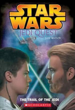The Trail of the Jedi : Jedi Quest: The Trail of the Jedi: Jedi Quest #02: The Trail of the Jedi - Jude Watson