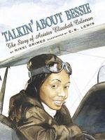 Talkin' about Bessie : The Story of Aviator Elizabeth Coleman - Nikki Grimes