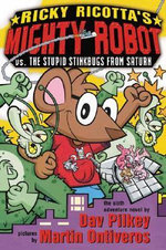 Ricky Ricotta's Mighty Robot Vs. Stupid Stinkbug from Saturn : Ricky Ricotta's Mighty Robot Series : Book 4 - Dav Pilkey