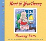Read to Your Bunny : (With a Note from T. Berry Brazelton, M. D.) - Rosemary Wells