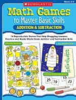 Math Games to Master Basic Skills : Addition & Subtraction: 14 Reproducible Games That Help Struggling Learners Practice and Really Master Basic Addition and Subtraction Skills - Jennifer Prior