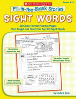 Fill-In-The-Blank Stories: Sight Words : 50 Cloze-Format Practice Pages That Target and Teach the Top 100 Sight Words - Linda B Ross