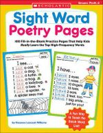 Sight Word Poetry Pages : 100 Fill-In-The-Blank Practice Pages That Help Kids Really Learn the Top High-Frequency Words - Rozanne Lanczak Williams