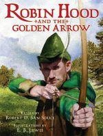 Robin Hood and the Golden Arrow : Based on the Traditional English Ballad - Robert D San Souci