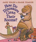 How Do Dinosaurs Clean Their Rooms? - Jane Yolen