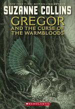 Gregor and the Curse of the Warmbloods : Underland Chronicle Series : Book 3 - Suzanne Collins