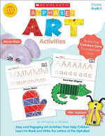 Alphabet Art Activities : Easy and Engaging Art Activities That Help Children Learn to Read and Write the Letters of the Alphabet - Immacula Rhodes
