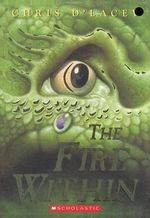 The Fire Within : Last Dragon Chronicles Series : Book 1 - Chris D'Lacey