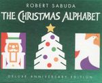 The Christmas Alphabet : Anniversary Edition - Robert Clarke Sabuda