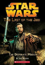 The Desperate Mission : Last of the Jedi: #1 The Desperate Mission - Jude Watson