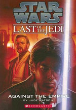Against the Empire : Last of the Jedi: #8 Against the Empire - Jude Watson