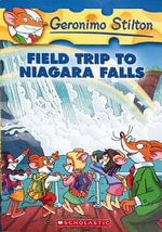 Field Trip to Niagara Falls : Geronimo Stilton Series : Book 24 - Geronimo Stilton