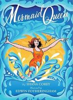 Mermaid Queen : The Spectacular True Story of Annette Kellerman, Who Swam Her Way to Fame, Fortune & Swimsuit History! - Shana Corey