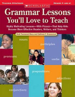Grammar Lessons You'll Love to Teach : Highly Motivating Lessons--With Pizzazz--That Help Kids Become More Effective Readers, Writers, and Thinkers, Grades 6 and Up - Ruth Townsend Story