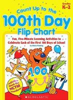 Count Up to the 100th Day Flip Chart : Fun, Five-Minute Learning Activities to Celebrate Each of the First 100 Days of School; Grades K-2 - Maria Fleming