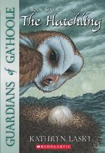 Guardians of Ga'Hoole : The Hatchling : Book 7 - Kathryn Lasky