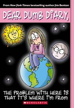 The Problem with Here Is That It's Where I'm From : Dear Dumb Diary Series : Book 6 - Jim Benton