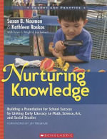 Nurturing Knowledge : Building a Foundation for School Success by Linking Early Literacy to Math, Science, Art, and Social Studies - Susan Neuman