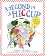 A Second Is a Hiccup : A Child's Book of Time - Hazel Hutchins