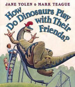 How Do Dinosaurs Play with Their Friends? - Jane Yolen