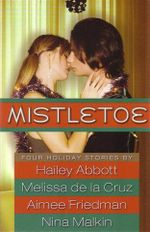 Mistletoe : 4 Holiday Stories: Working in a Winter Wonderland / Have Yourself a Merry Little Breakup / Scenes from a Cinematic New Year's / the Christmas Choos - Hailey Abbott