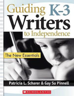 Guiding K-3 Writers to Independence : The New Essentials - Gay Su Pinnell