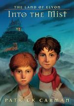 Into the Mist : Land of Elyon : Book 4 - Patrick Carman
