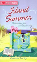 Island Summer : More Than Just Summer Love? : I Heart Bikinis : Book 2 - Jeanine Le Ny