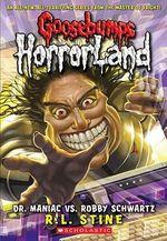 Dr. Maniac Vs. Robby Schwartz : Goosebumps HorrorLand : Book 5 - R. L. Stine