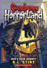 Who's Your Mummy? : Goosebumps HorrorLand : Book 6 - R. L. Stine