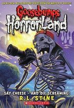 Say Cheese - And Die Screaming! : Goosebumps HorrorLand : Book 8 - R. L. Stine