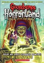 Help! We Have Strange Powers! : Goosebumps HorrorLand : Book 10 - R. L. Stine