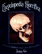 Encyclopedia Horrifica : The Terrifying Truth! About Vampires, Ghosts, Monsters, and More - Joshua Gee