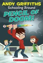 Pencil of Doom!  : Schooling Around : Book 2 - Andy Griffiths