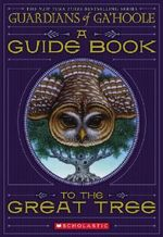 Guardians of Ga'Hoole : A Guide Book to the Great Tree :  A Guide Book to the Great Tree - Kathryn Lasky