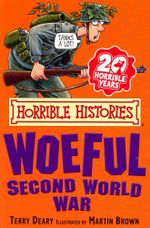 Horrible Histories : The Woeful Second World War  : Gruesome Guides - Terry Deary