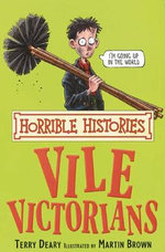 Horrible Histories : Vile Victorians : Gruesome Guides - Terry Deary