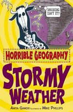 Horrible Geography : Stormy Weather :  Stormy Weather - Anita Ganeri